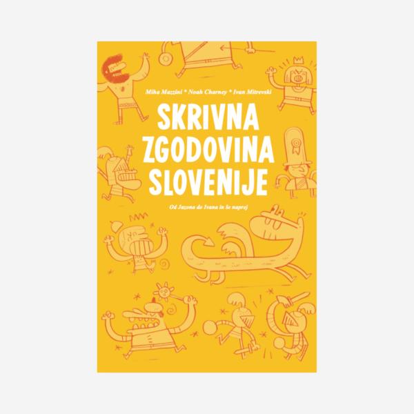 Skrivna zgodovina Slovenije - Miha Mazzini * Noah Charney * Ivan Mitrevski